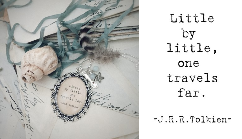 Little by little, one travels far. -J.R.R.Tolkien-
